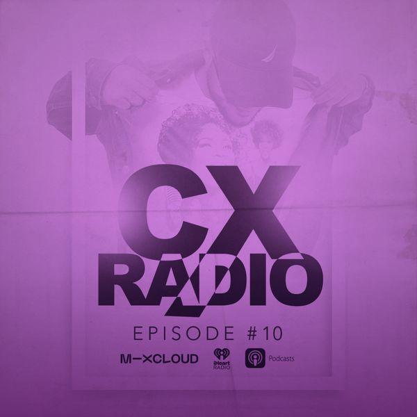 CX Radio Episode 10